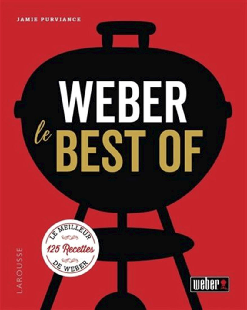Le best of Weber, Jamie Purviance, Larousse, 320 pages, 32,95 $